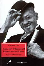 Ristampato il libro di Bertrando Goio 'Sonny Boy Williamson – L'ultimo poeta del blues'